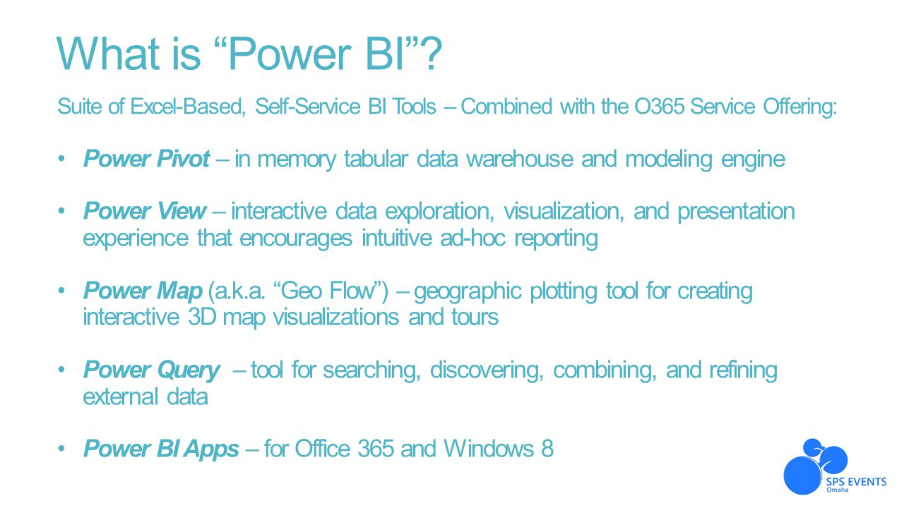 """What is """"Power BI""""? Suite of Excel-Based, Self-Service BI Tools – Combined with the O365 Service Offering: Power Pivot – in memory tabular data wareho"""