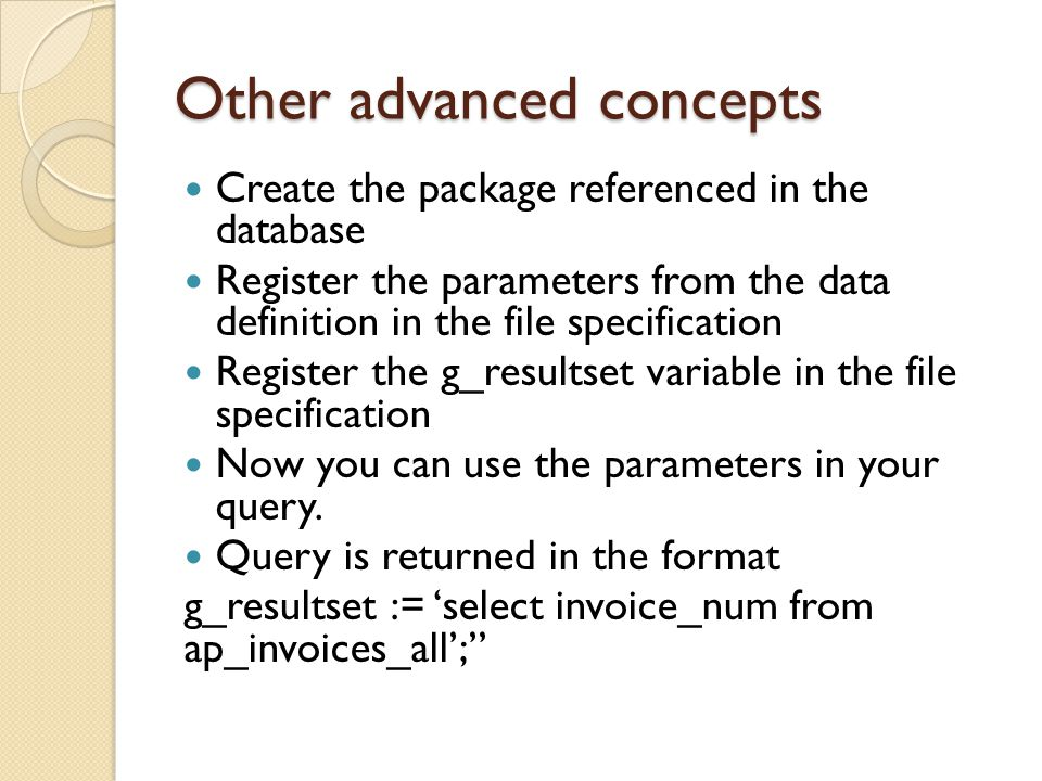 Other advanced concepts Create the package referenced in the database Register the parameters from the data definition in the file specification Regis