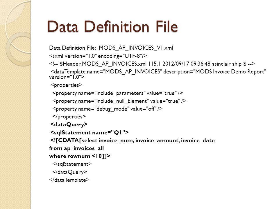 Data Definition File Data Definition File: MODS_AP_INVOICES_V1.xml <![CDATA[select invoice_num, invoice_amount, invoice_date from ap_invoices_all wher