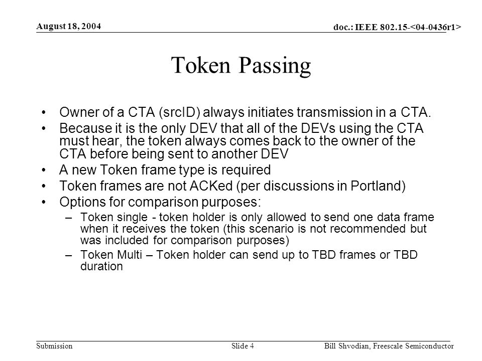 doc.: IEEE 802.15- Submission August 18, 2004 Bill Shvodian, Freescale SemiconductorSlide 5 Polling The owner of a CTA sends a frame to a particular destination DEV.