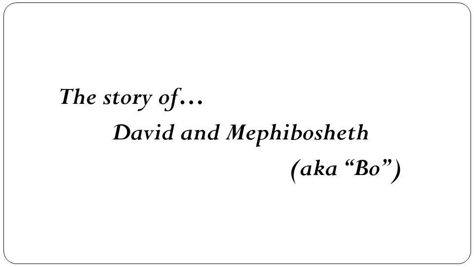 The story of… David and Mephibosheth (aka Bo )