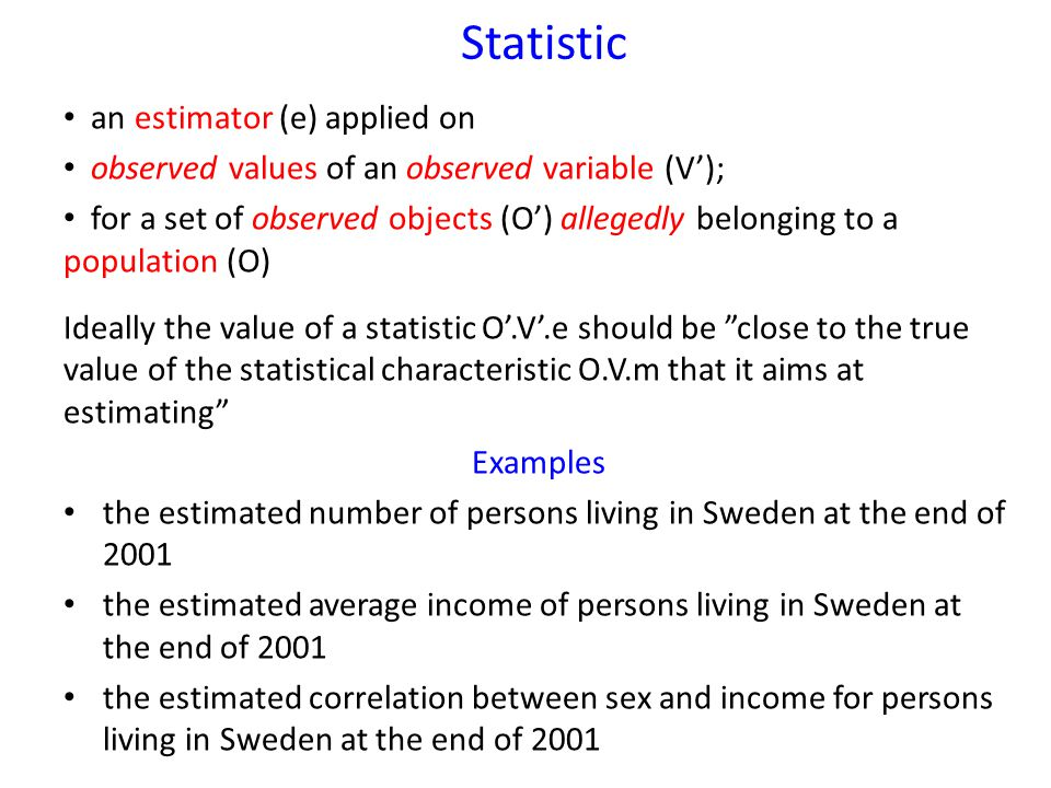 Statistic an estimator (e) applied on observed values of an observed variable (V'); for a set of observed objects (O') allegedly belonging to a popula