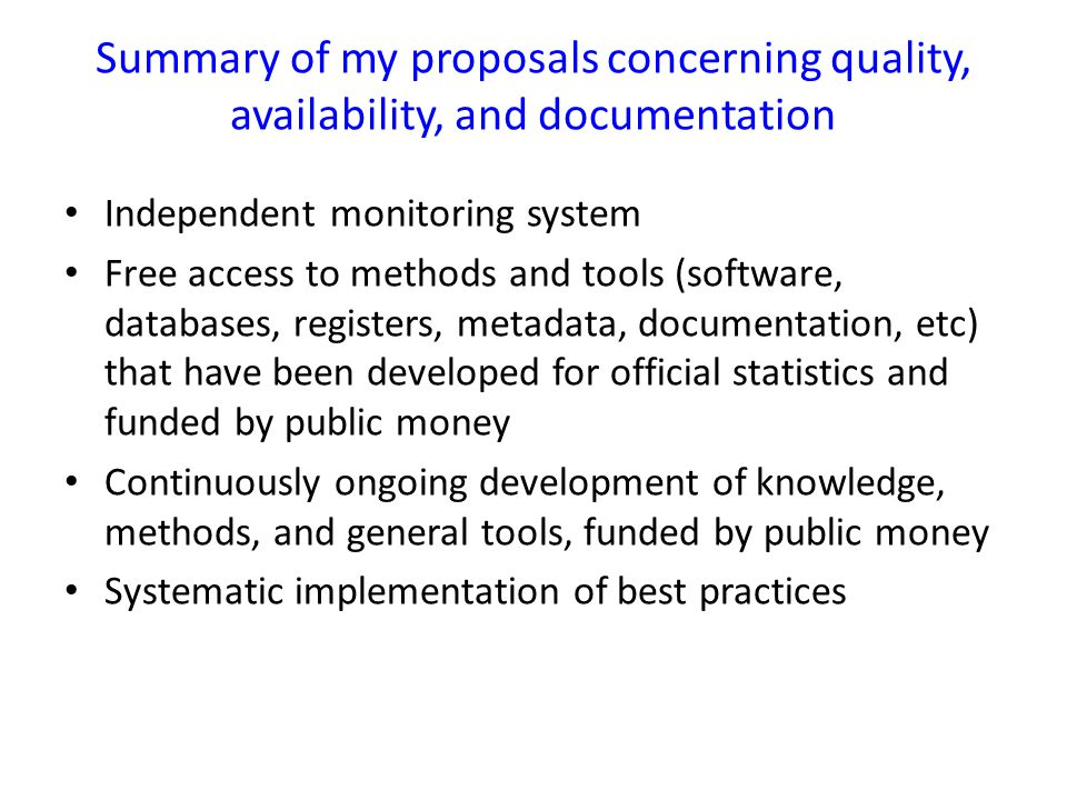 Summary of my proposals concerning quality, availability, and documentation Independent monitoring system Free access to methods and tools (software,