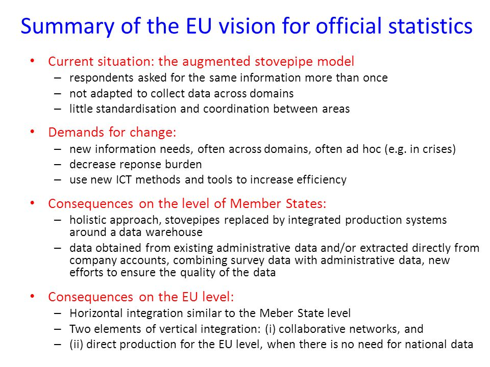 Summary of the EU vision for official statistics Current situation: the augmented stovepipe model – respondents asked for the same information more th