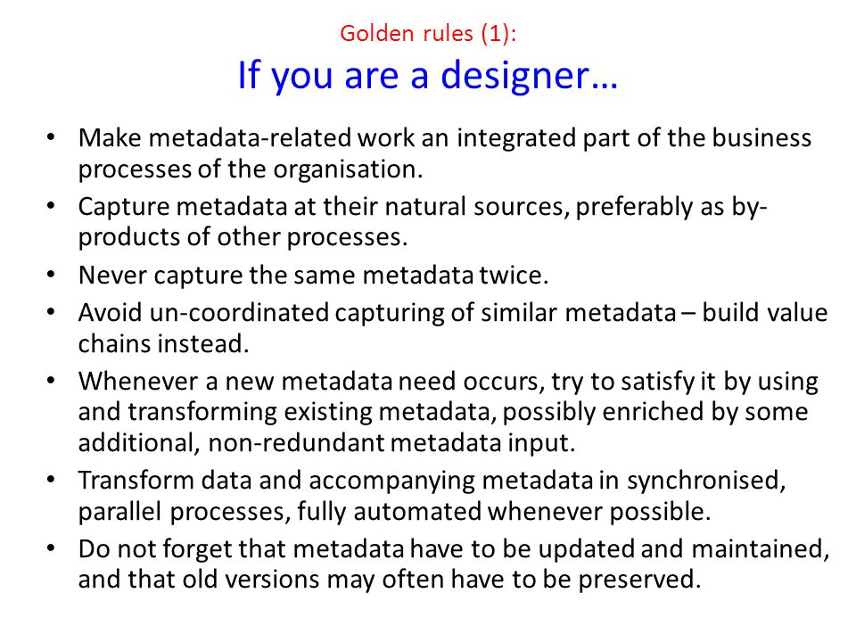Golden rules (1): If you are a designer… Make metadata-related work an integrated part of the business processes of the organisation.