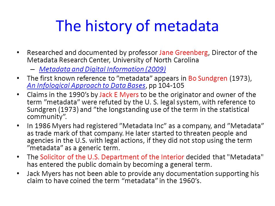 The history of metadata Researched and documented by professor Jane Greenberg, Director of the Metadata Research Center, University of North Carolina