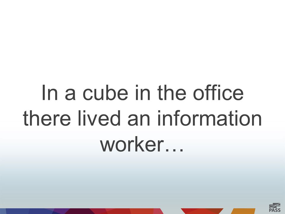 In a cube in the office there lived an information worker…
