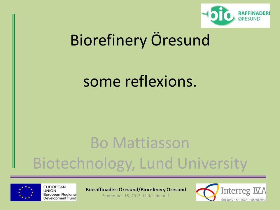 Bioraffinaderi Öresund/Biorefinery Oresund September 18, 2013_bild/slide nr. 1 Biorefinery Öresund some reflexions. Bo Mattiasson Biotechnology, Lund