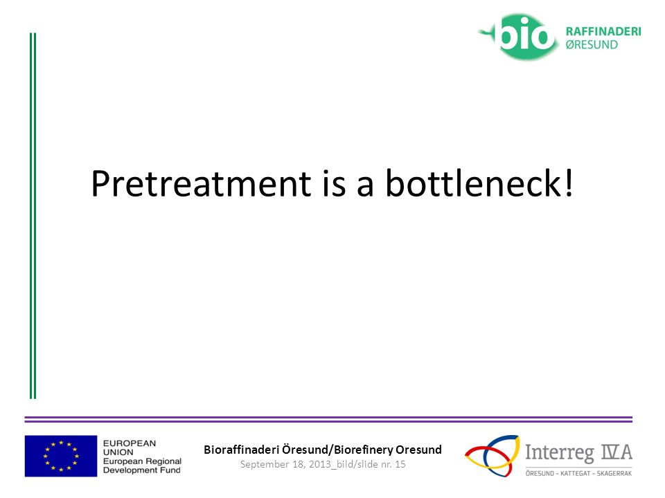 Bioraffinaderi Öresund/Biorefinery Oresund September 18, 2013_bild/slide nr. 15 Pretreatment is a bottleneck!