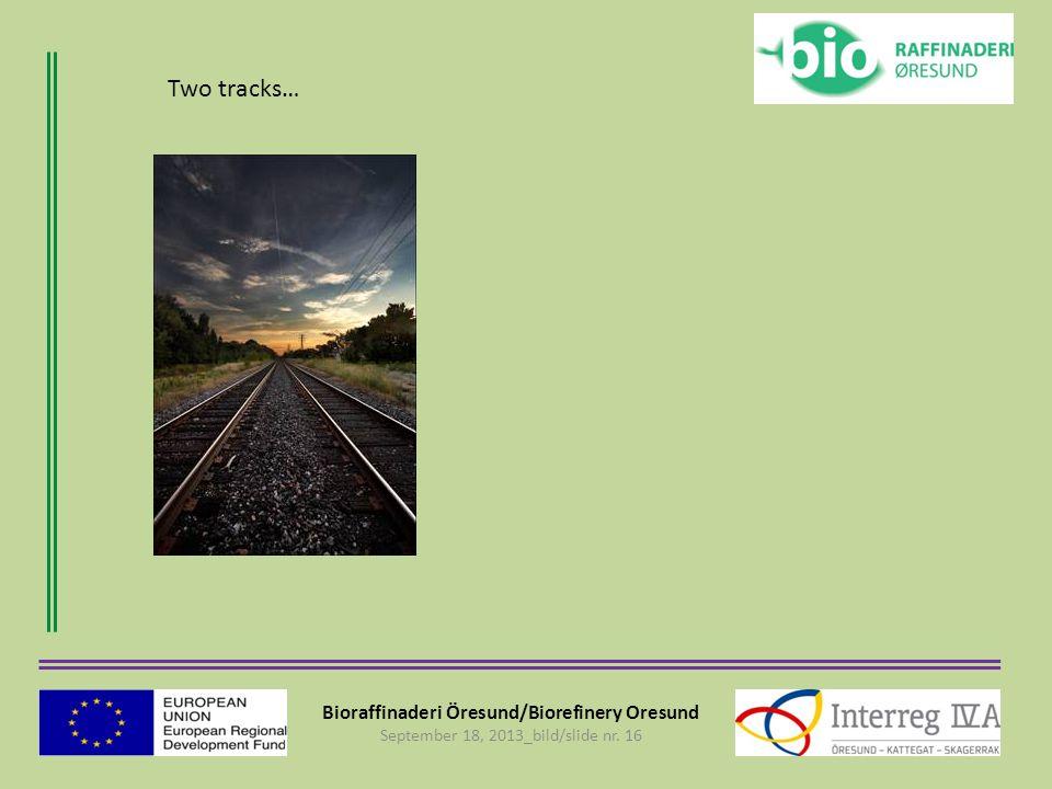 Bioraffinaderi Öresund/Biorefinery Oresund September 18, 2013_bild/slide nr. 16 Two tracks…
