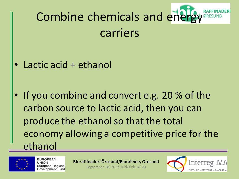 Bioraffinaderi Öresund/Biorefinery Oresund September 18, 2013_bild/slide nr. 20 Combine chemicals and energy carriers Lactic acid + ethanol If you com