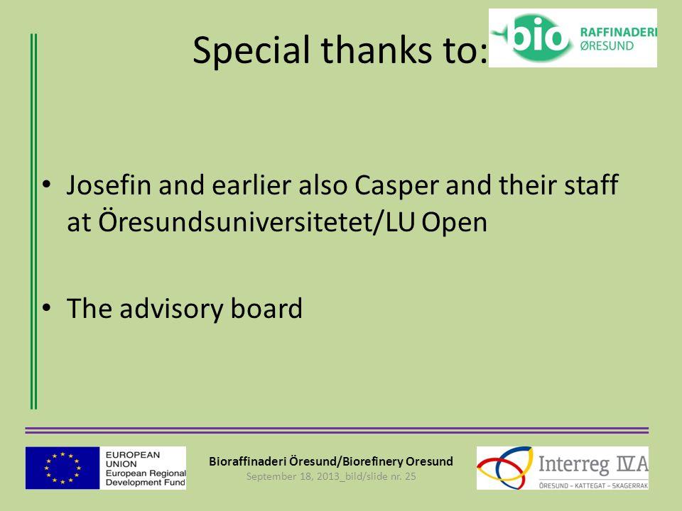 Bioraffinaderi Öresund/Biorefinery Oresund September 18, 2013_bild/slide nr. 25 Special thanks to: Josefin and earlier also Casper and their staff at