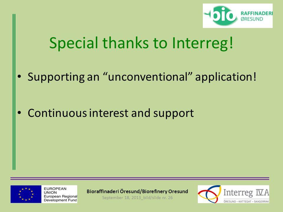 """Bioraffinaderi Öresund/Biorefinery Oresund September 18, 2013_bild/slide nr. 26 Special thanks to Interreg! Supporting an """"unconventional"""" application"""