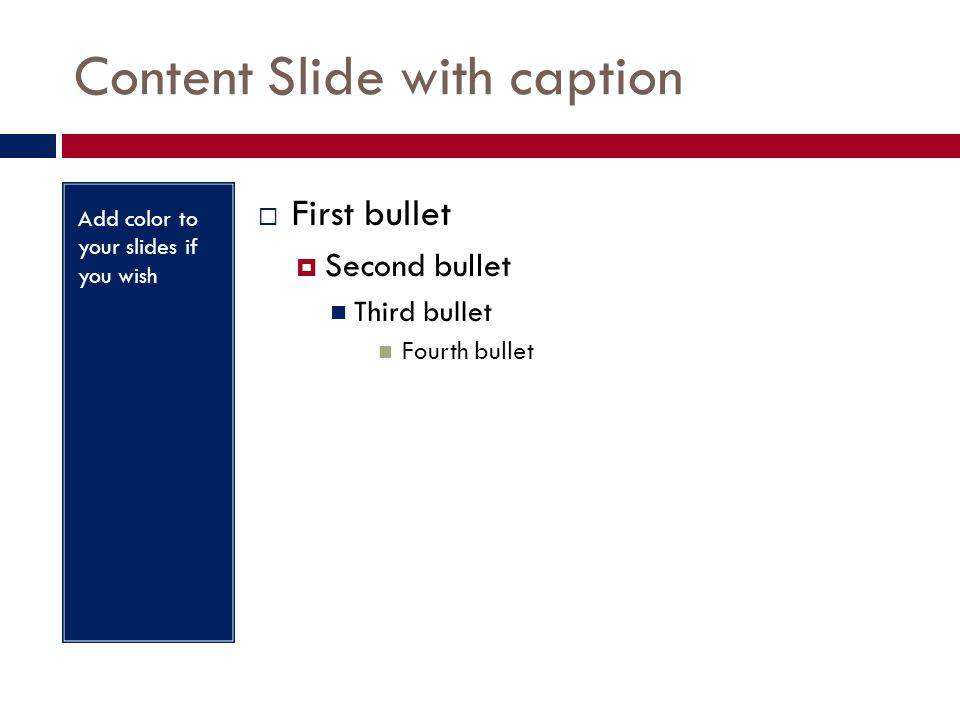 Content Slide with caption Add color to your slides if you wish  First bullet  Second bullet Third bullet Fourth bullet