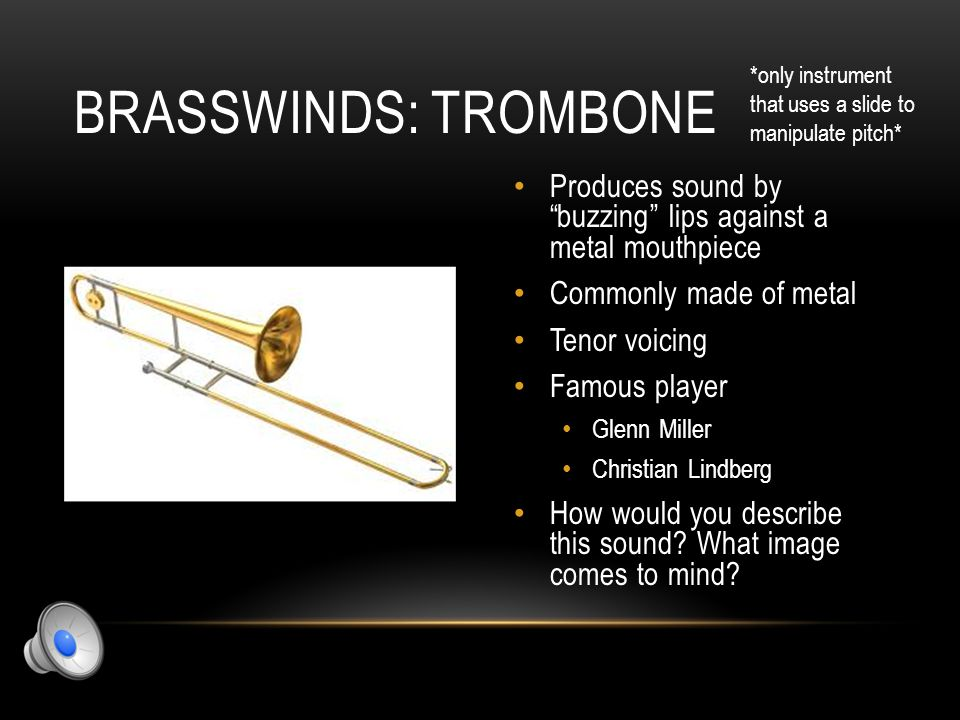 "BRASSWINDS: FRENCH HORN Produces sound by ""buzzing"" lips against a metal mouthpiece Commonly made of metal Alto voicing Famous player Maxime Alfonse J"