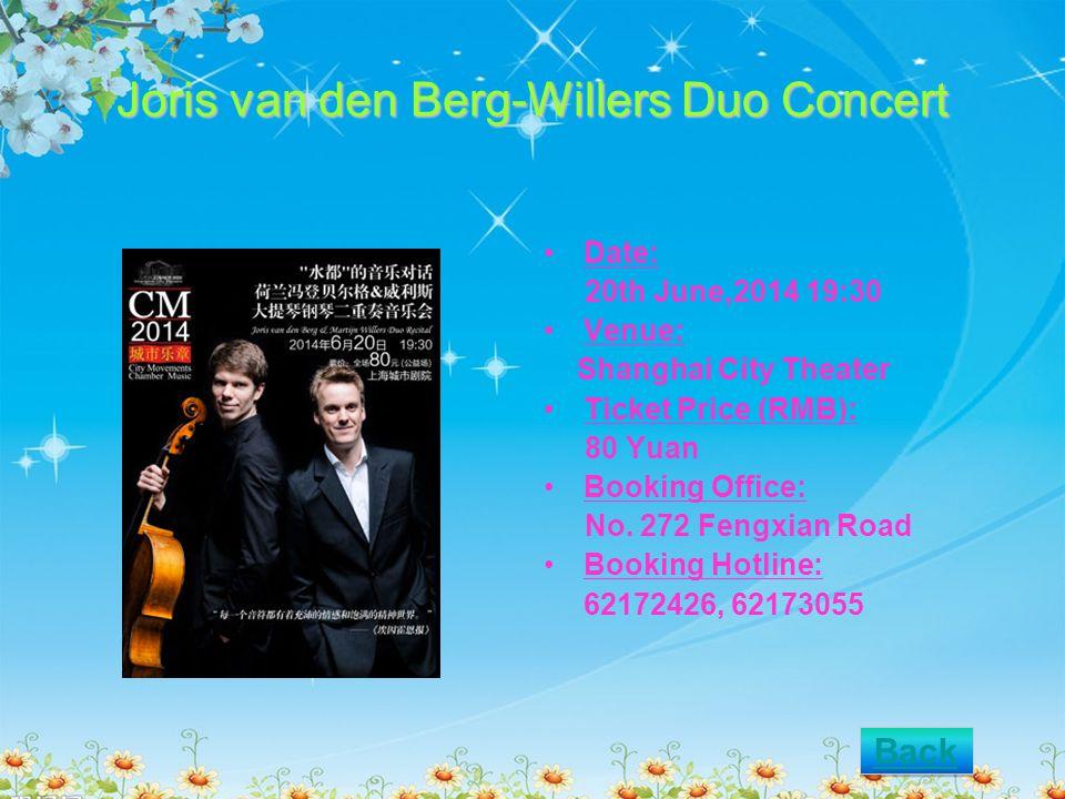 Joris van den Berg-Willers Duo Concert Date: 20th June,2014 19:30 Venue: Shanghai City Theater Ticket Price (RMB): 80 Yuan Booking Office: No. 272 Fen