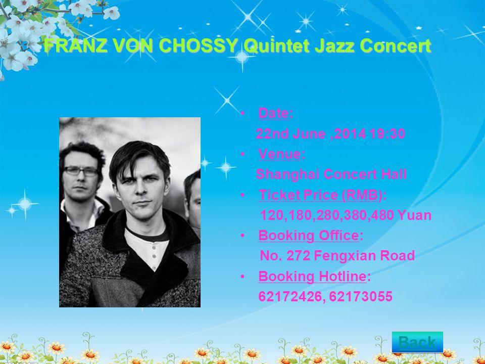 FRANZ VON CHOSSY Quintet Jazz Concert Date: 22nd June,2014 19:30 Venue: Shanghai Concert Hall Ticket Price (RMB): 120,180,280,380,480 Yuan Booking Office: No.