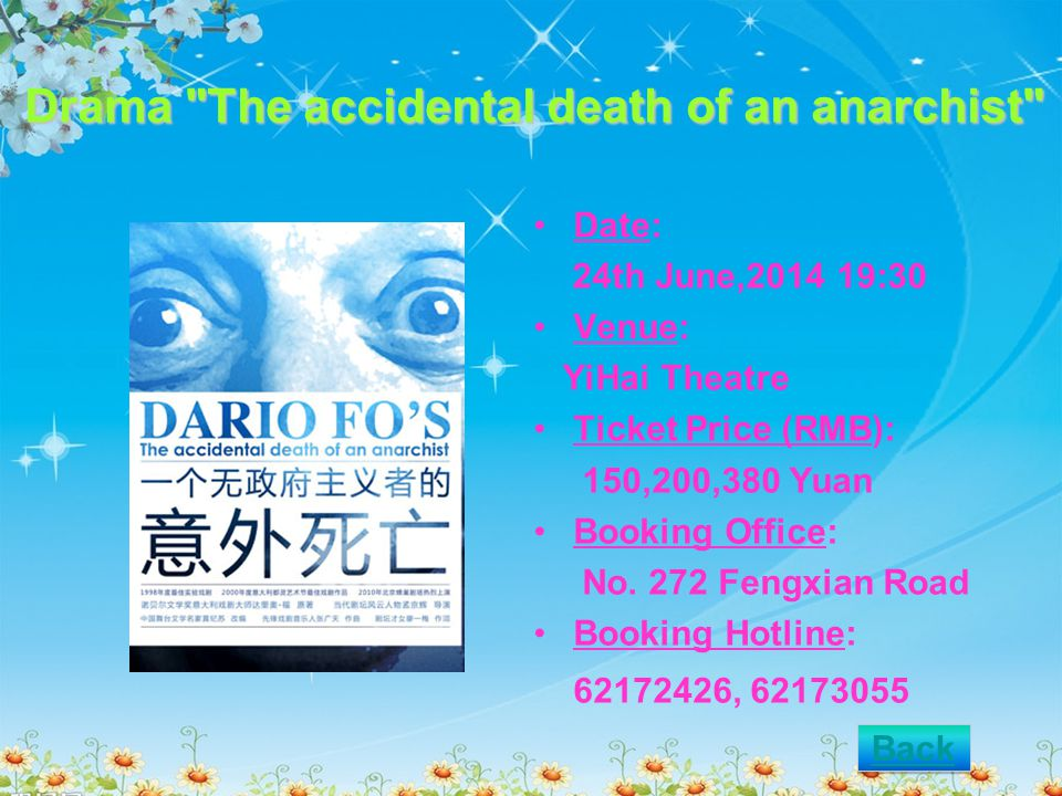 Drama The accidental death of an anarchist Date: 24th June,2014 19:30 Venue: YiHai Theatre Ticket Price (RMB): 150,200,380 Yuan Booking Office: No.