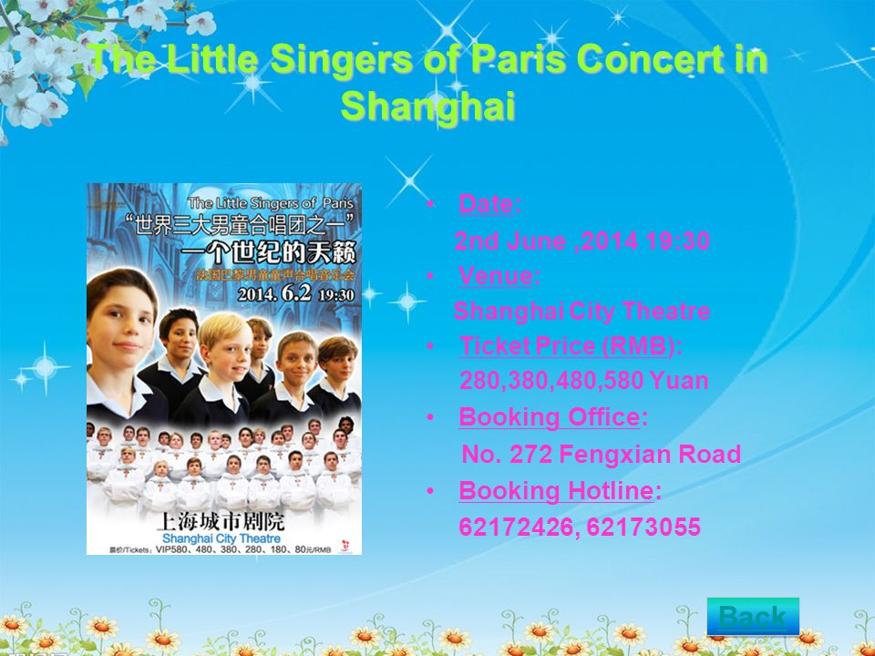 The Little Singers of Paris Concert in Shanghai Date: 2nd June,2014 19:30 Venue: Shanghai City Theatre Ticket Price (RMB): 280,380,480,580 Yuan Booking Office: No.