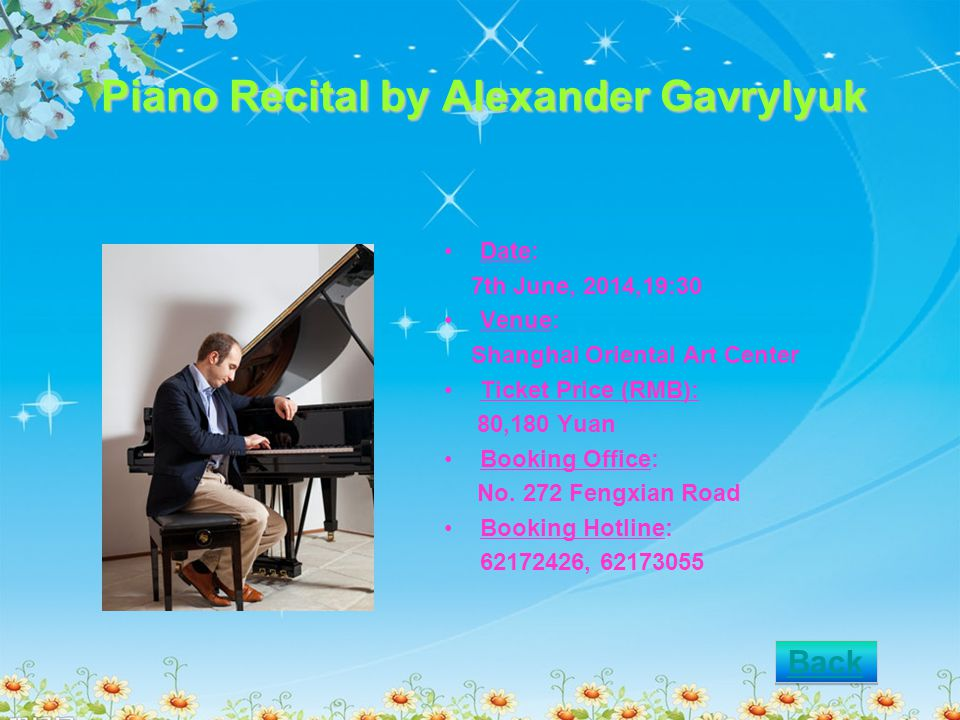 Piano Recital by Alexander Gavrylyuk Date: 7th June, 2014,19:30 Venue: Shanghai Oriental Art Center Ticket Price (RMB): 80,180 Yuan Booking Office: No.