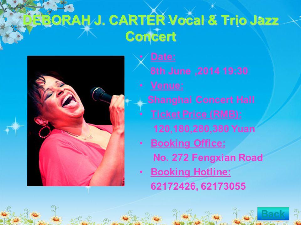 DEBORAH J. CARTER Vocal & Trio Jazz Concert Date: 8th June,2014 19:30 Venue: Shanghai Concert Hall Ticket Price (RMB): 120,180,280,380 Yuan Booking Of