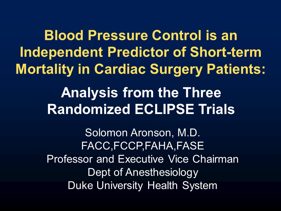 Blood Pressure Control is an Independent Predictor of Short-term Mortality in Cardiac Surgery Patients: Solomon Aronson, M.D.