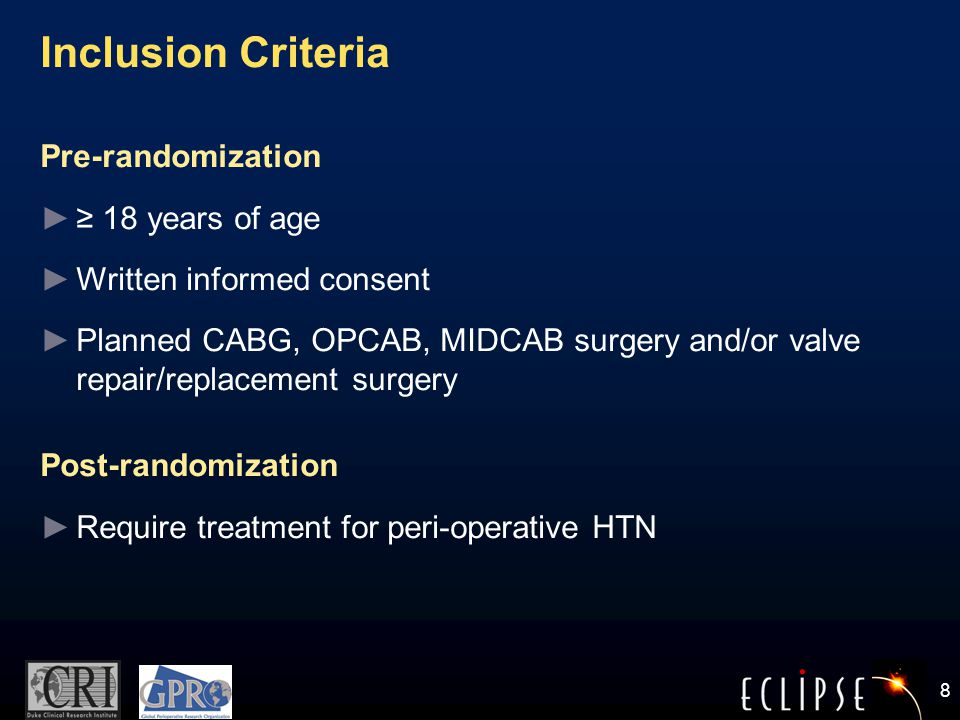 8 Inclusion Criteria Pre-randomization ► ≥ 18 years of age ► Written informed consent ► Planned CABG, OPCAB, MIDCAB surgery and/or valve repair/replacement surgery Post-randomization ► Require treatment for peri-operative HTN