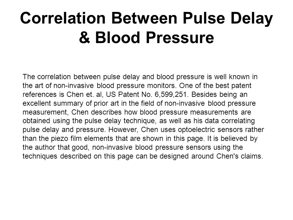 Correlation Between Pulse Delay & Blood Pressure The correlation between pulse delay and blood pressure is well known in the art of non-invasive blood