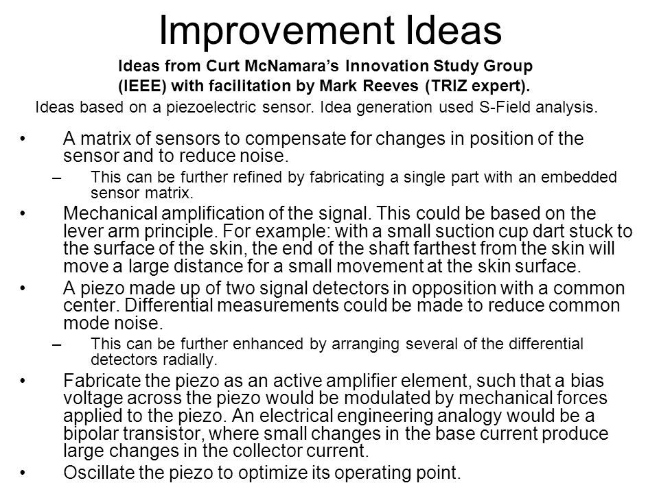 Improvement Ideas A matrix of sensors to compensate for changes in position of the sensor and to reduce noise. –This can be further refined by fabrica
