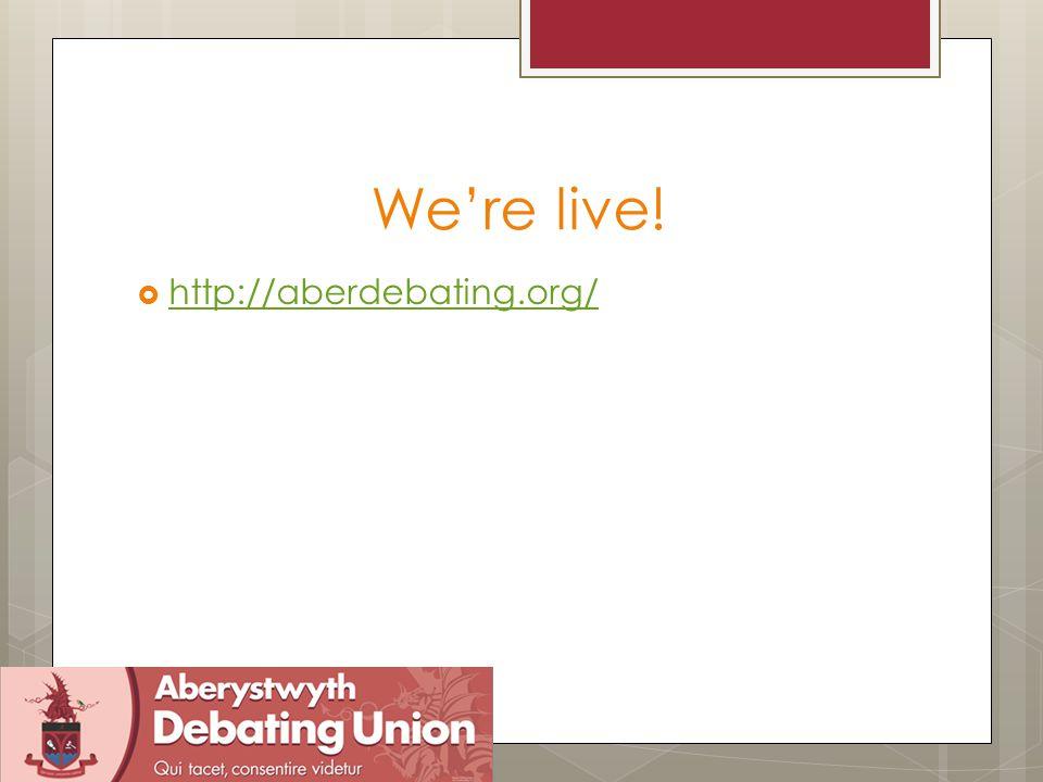 We're live!  http://aberdebating.org/ http://aberdebating.org/