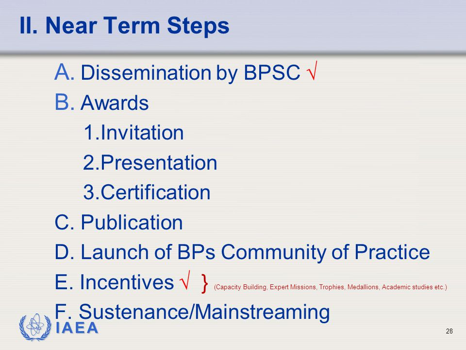 IAEA II. Near Term Steps A. Dissemination by BPSC √ B.