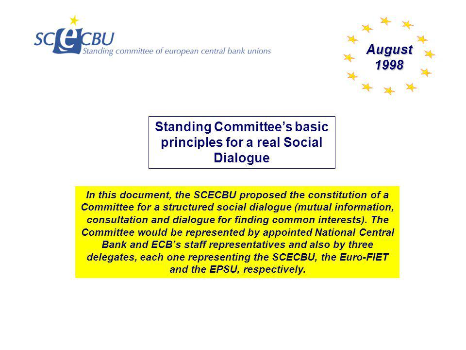 Official negotiation meeting On ECB's side, a vague text was proposed that only contained some general principles; the trade union organisations referred to the basic principles sent in August 1998 (non-restrictive list of discussion topics), emphasised on the protection of the delegates participating in the social dialogue and demanded that the European Central Bank supported the participation expenses.