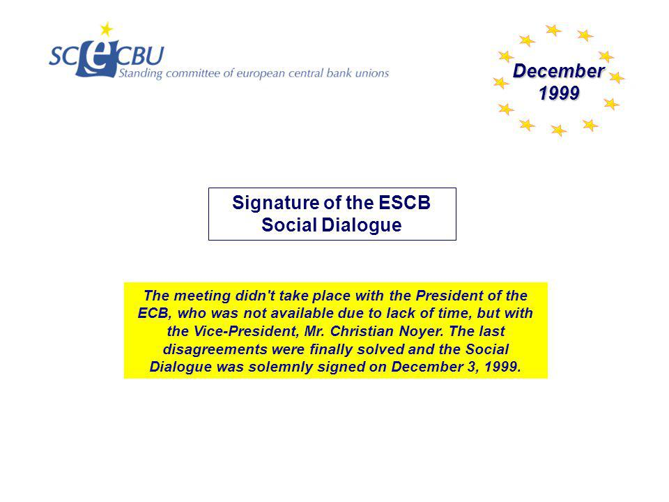 Signature of the ESCB Social Dialogue The meeting didn't take place with the President of the ECB, who was not available due to lack of time, but with
