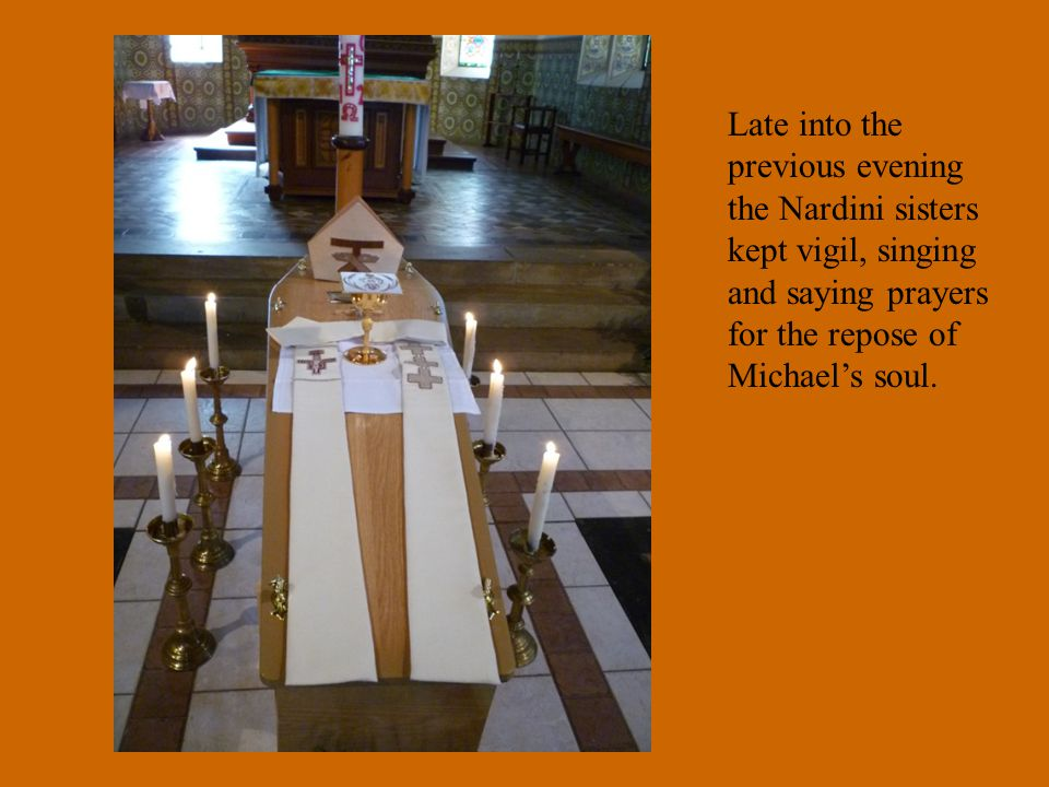 Late into the previous evening the Nardini sisters kept vigil, singing and saying prayers for the repose of Michael's soul.
