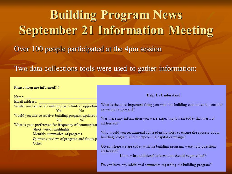 Building Program News September 21 Information Meeting Over 100 people participated at the 4pm session Two data collections tools were used to gather information: Please keep me informed!!.