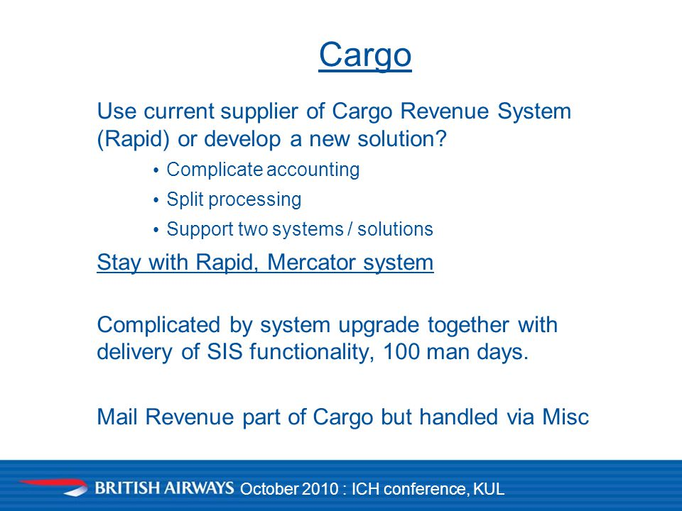 October 2010 : ICH conference, KUL Cargo Use current supplier of Cargo Revenue System (Rapid) or develop a new solution.