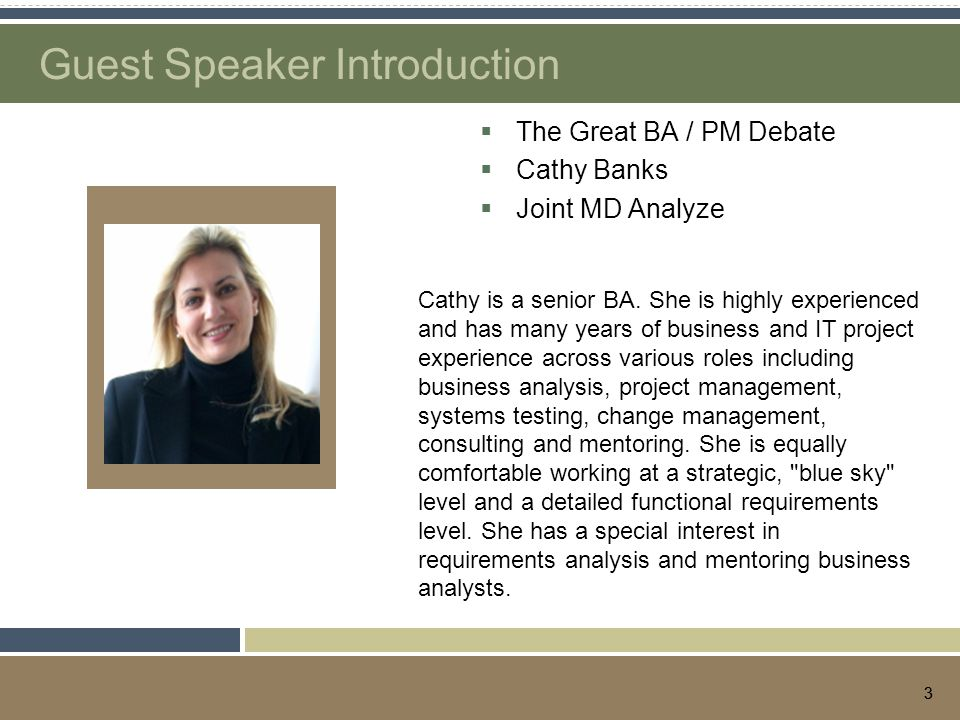 33 Guest Speaker Introduction  The Great BA / PM Debate  Cathy Banks  Joint MD Analyze Speaker photo here Cathy is a senior BA.