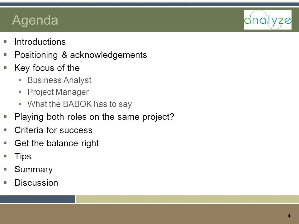 4 Agenda  Introductions  Positioning & acknowledgements  Key focus of the  Business Analyst  Project Manager  What the BABOK has to say  Playing both roles on the same project.