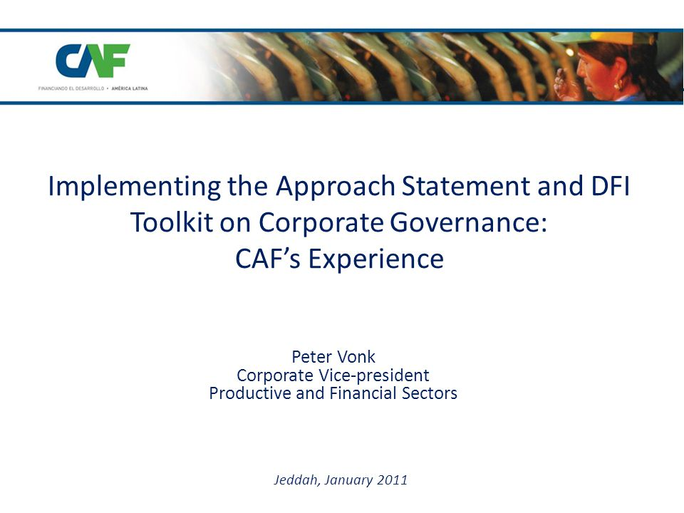 1.CAF's approach to Corporate Governance 3. Summary and Next Steps 2.