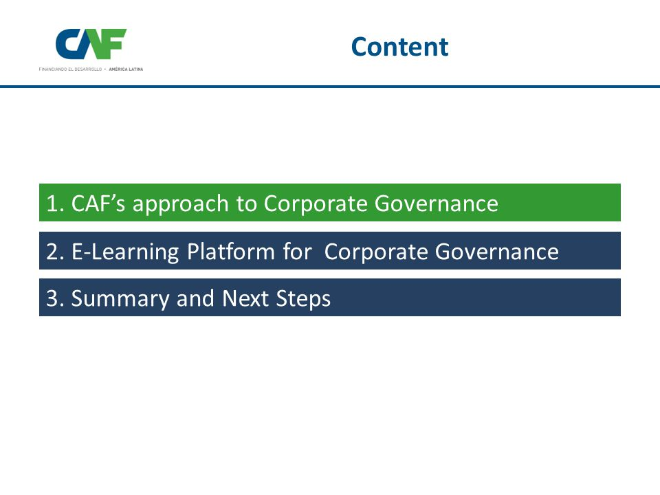 1. CAF's approach to Corporate Governance 3. Summary and Next Steps 2.