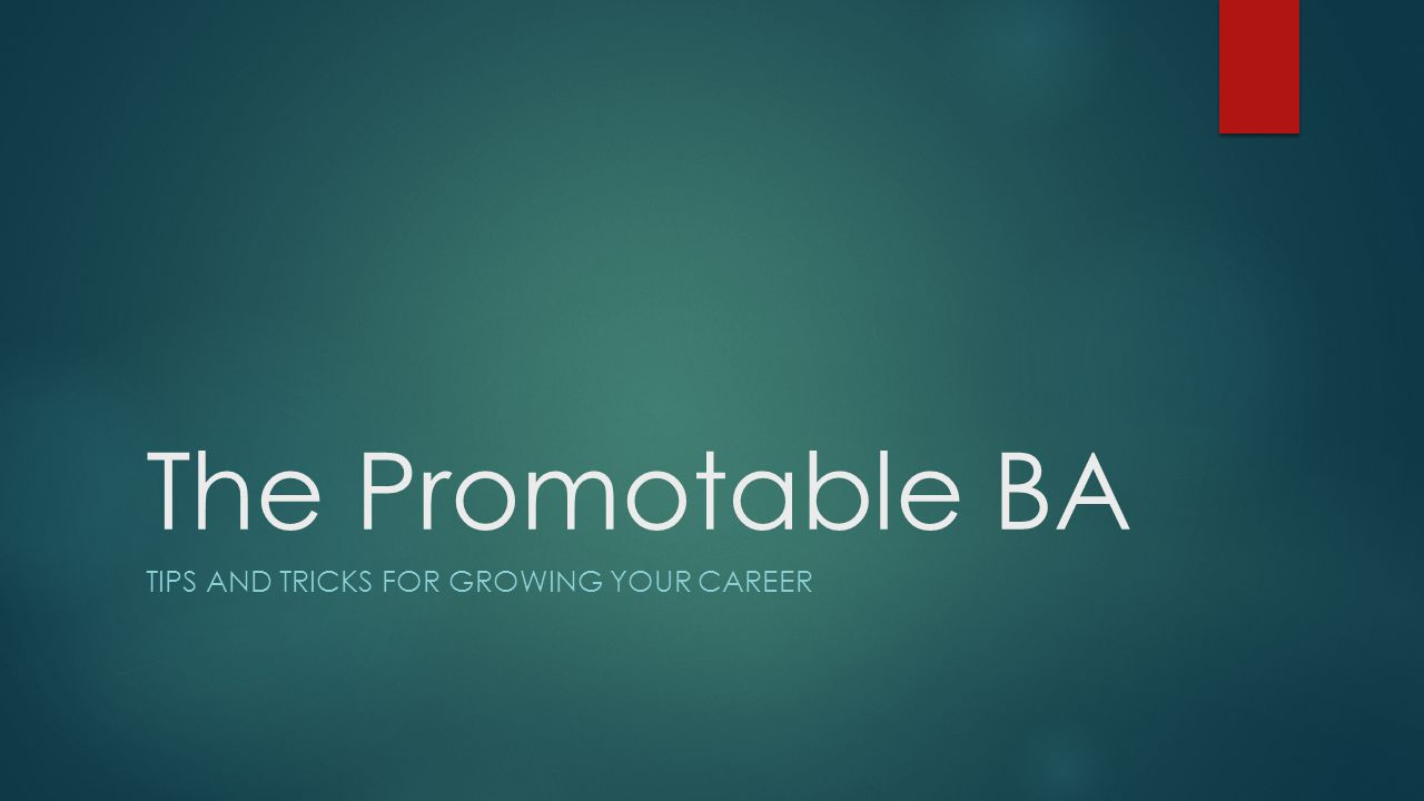 The Promotable BA TIPS AND TRICKS FOR GROWING YOUR CAREER