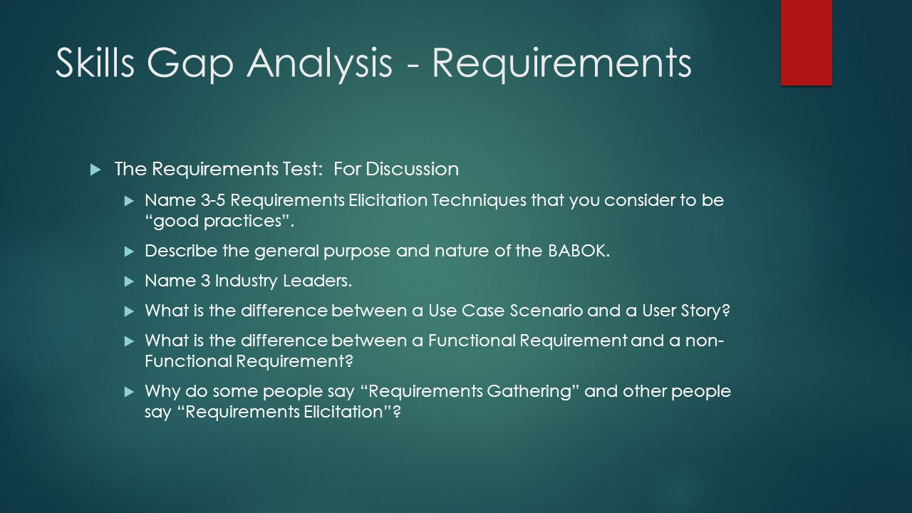 Skills Gap Analysis - Requirements  The Requirements Test: For Discussion  Name 3-5 Requirements Elicitation Techniques that you consider to be good practices .
