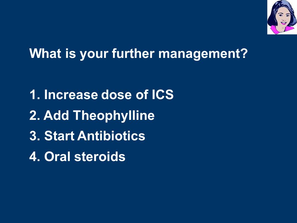What is your further management.1. Increase dose of ICS 2.