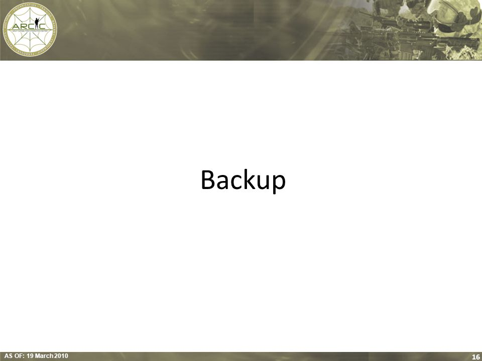 AS OF: 19 March 2010 16 Backup