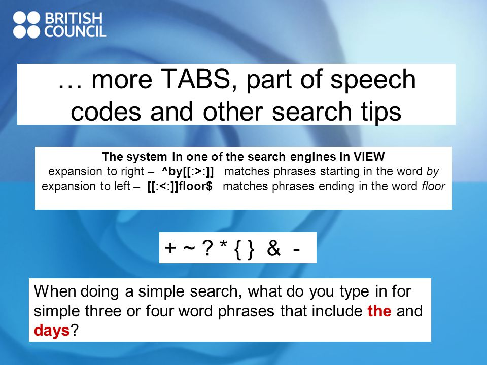 … more TABS, part of speech codes and other search tips + ~ .