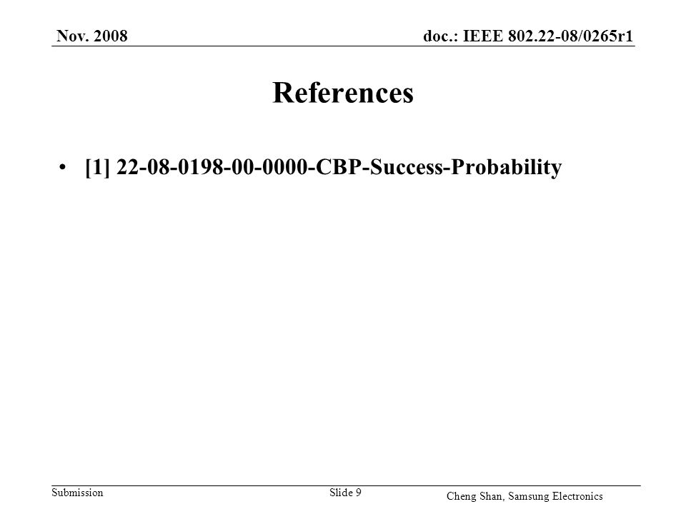 doc.: IEEE 802.22-08/0265r1 Submission References [1] 22-08-0198-00-0000-CBP-Success-Probability Nov. 2008 Cheng Shan, Samsung Electronics Slide 9