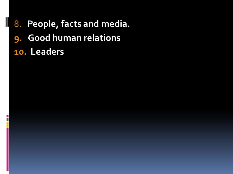 8. People, facts and media. 9. Good human relations 10. Leaders