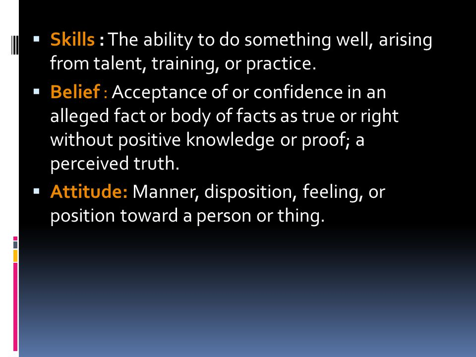  Skills : The ability to do something well, arising from talent, training, or practice.