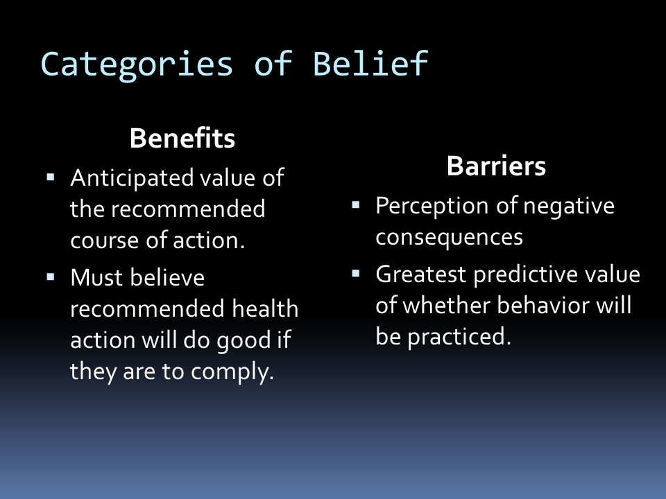 Categories of Belief Benefits  Anticipated value of the recommended course of action.