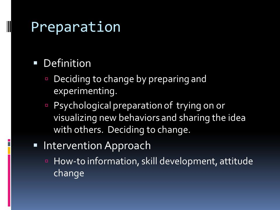 Preparation  Definition  Deciding to change by preparing and experimenting.